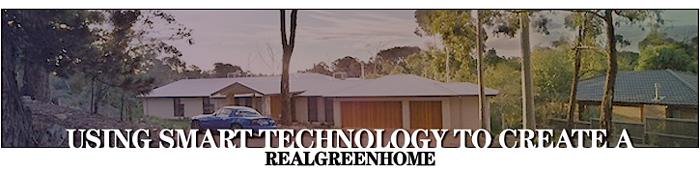 Using Smart Technology to create a RealGreenHome