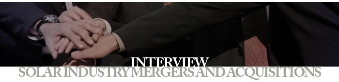 Interview - Solar Industry Mergers and Acquisitions