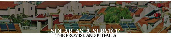 The Promise and Pitfalls of �Solar as a Service�