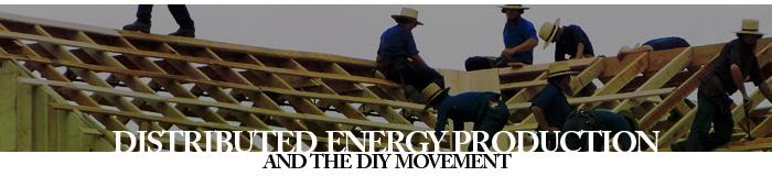 Distributed Energy Production And The DIY Movement