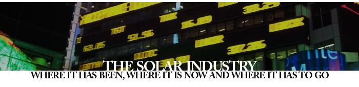 The Solar Industry: Where it has been, where it is now and where it has to go