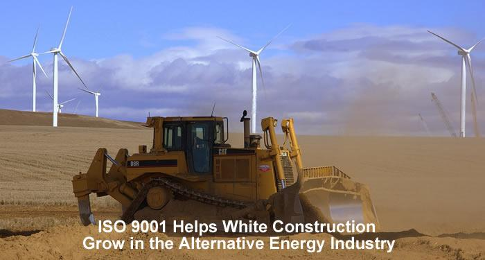ISO 9001 Helps White Construction Grow in the Alternative Energy Industry