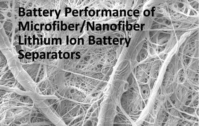 Battery Performance of Microfiber/Nanofiber Lithium Ion Battery Separators