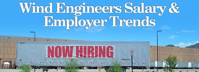 Wind Engineers Salary & Employer Trends
