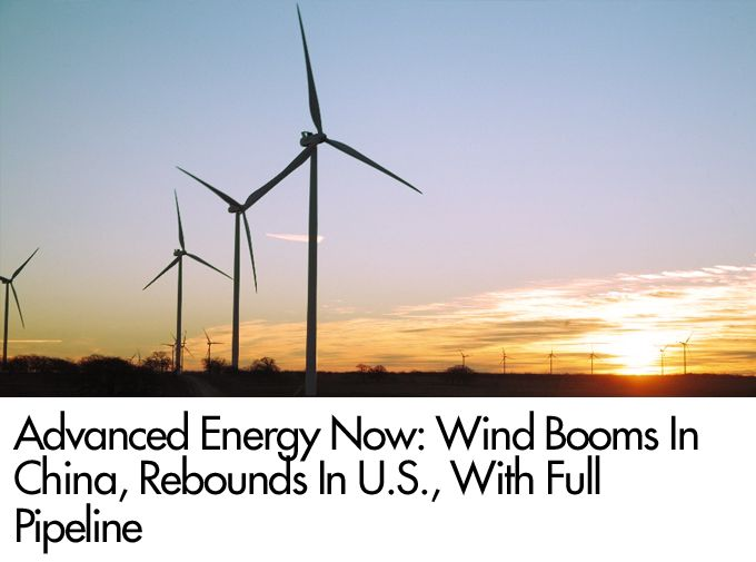 Advanced Energy Now: Wind Booms In China, Rebounds In U.S., With Full Pipeline