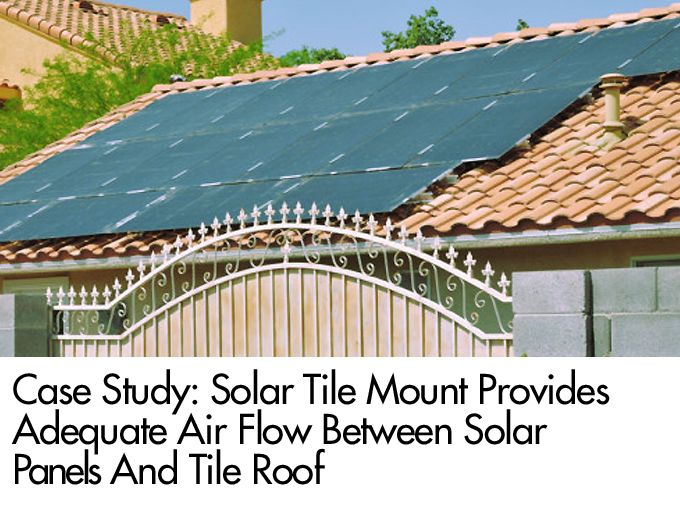 Case Study: Solar Tile Mount Provides Adequate Air Flow Between Solar Panels And Tile Roof