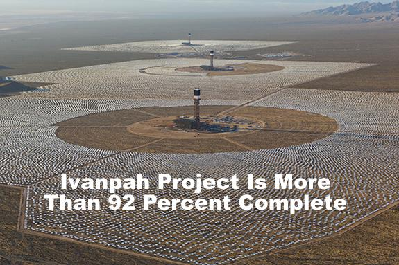Ivanpah Project Is More Than 92 Percent Complete