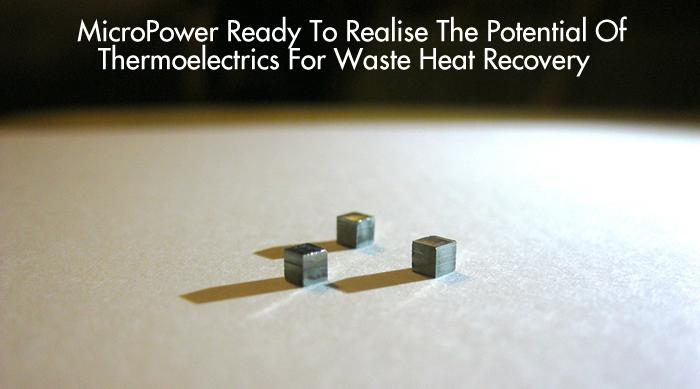 MicroPower Ready To Realise The Potential Of Thermoelectrics For Waste Heat Recovery