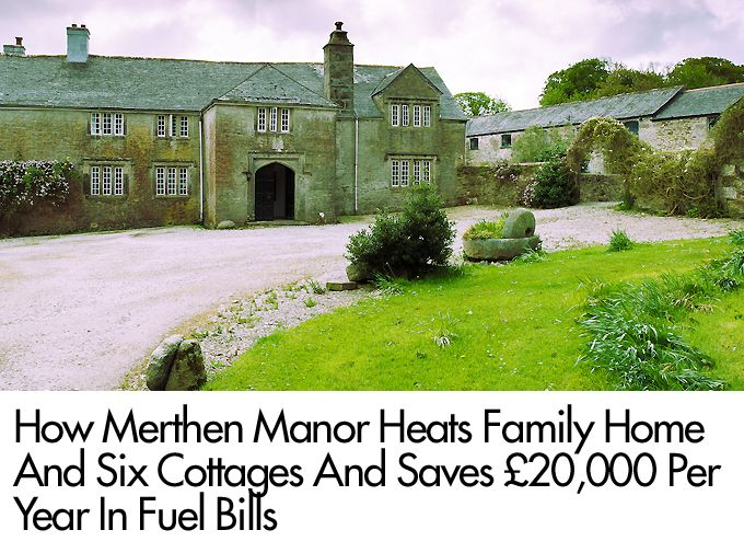 How Merthen Manor Heats Family Home And Six Cottages And Saves £20,000 Per Year In Fuel Bills