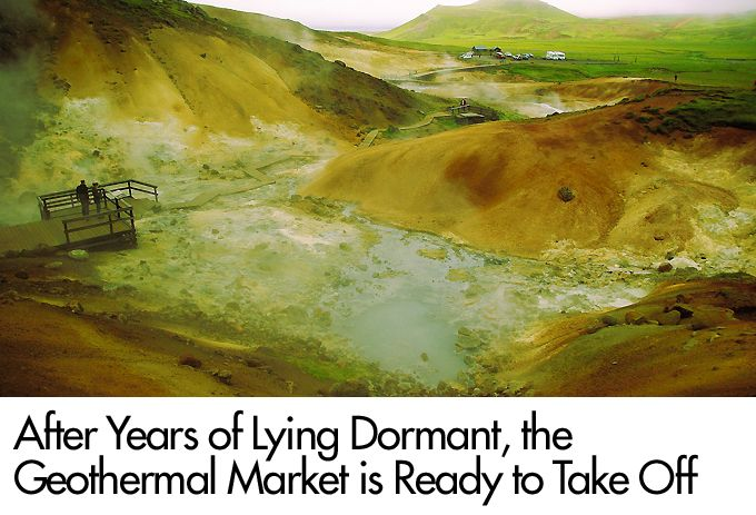After Years of Lying Dormant, the Geothermal Market is Ready to Take Off