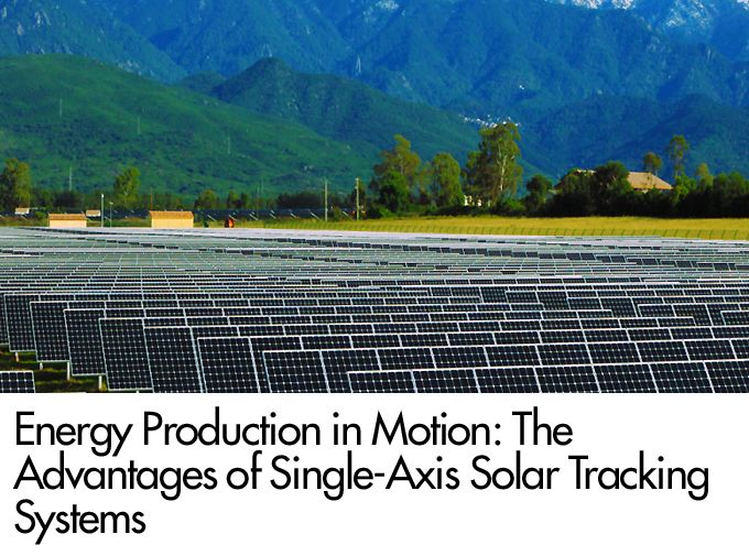 Energy Production in Motion: The Advantages of Single-Axis Solar Tracking Systems