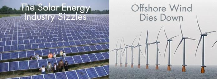 The Solar Energy Industry Sizzles, Offshore Wind Dies Down