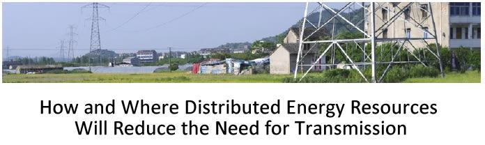 How and Where Distributed Energy Resources Will Reduce the Need for Transmission
