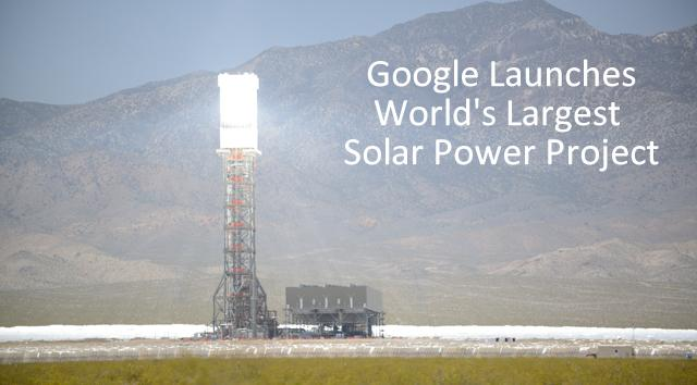 Google Launches World's Largest Solar Power Project