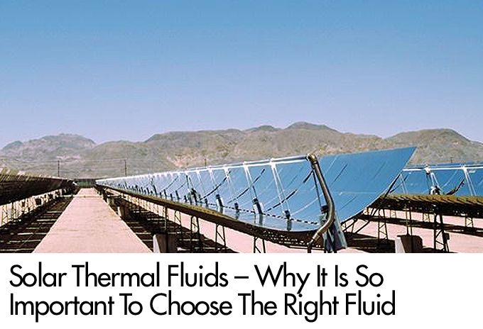Solar Thermal Fluids – Why It Is So Important To Choose The Right Fluid