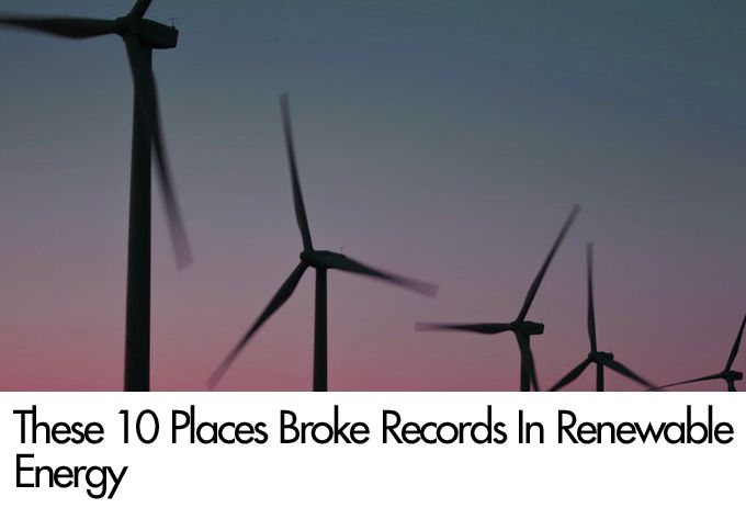 These 10 Places Broke Records In Renewable Energy