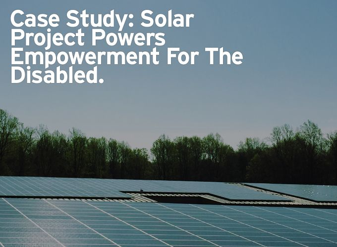 Case Study: Solar Project Powers Empowerment For The Disabled