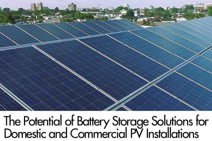 The Potential of Battery Storage Solutions for Domestic and Commercial PV Installations