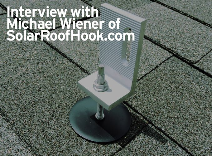 Interview with Michael Wiener of SolarRoofHook.com