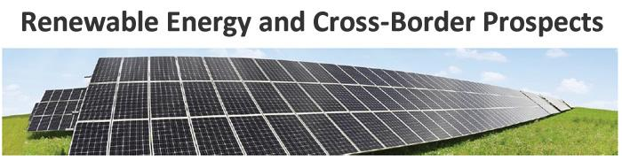 Renewable Energy and Cross-Border Prospects