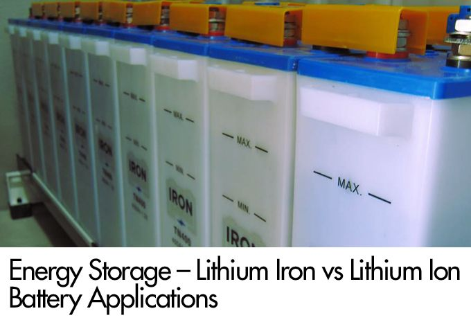 Energy Storage – Lithium Iron vs Lithium Ion Battery Applications