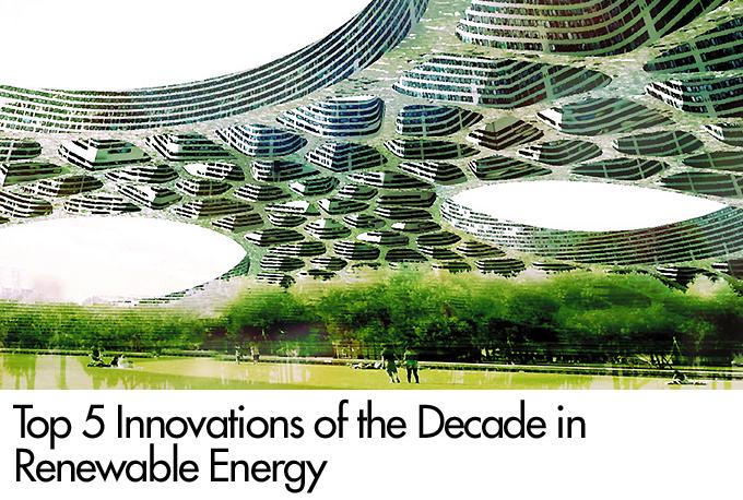 Top 5 Innovations of the Decade in Renewable Energy