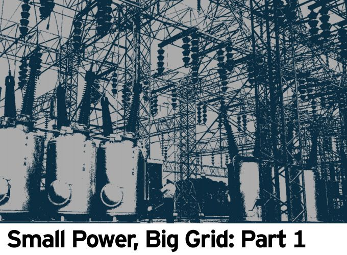 Small Power, Big Grid: Part 1