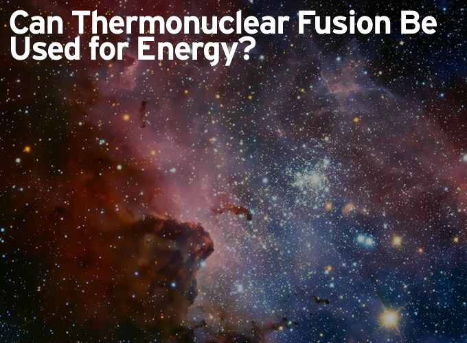 Can Thermonuclear Fusion Be Used for Energy?