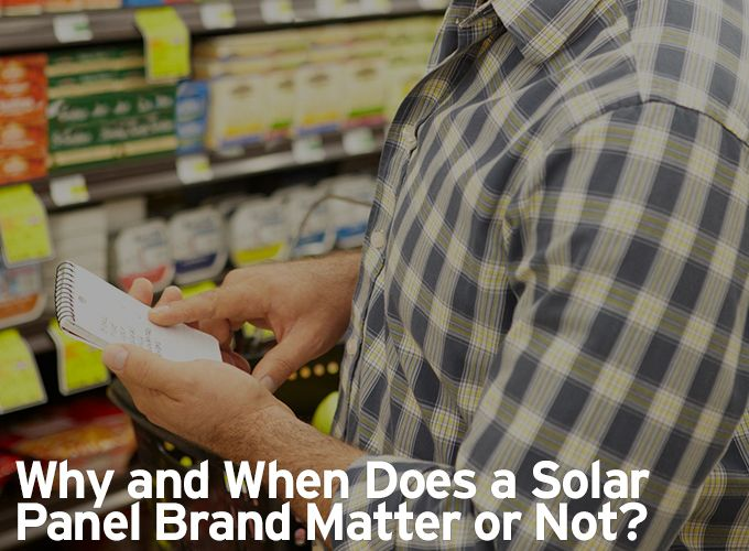 Why and When Does a Solar Panel Brand Matter or Not?