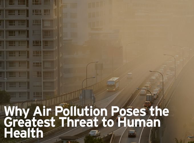 Why Air Pollution Poses the Greatest Threat to Human Health