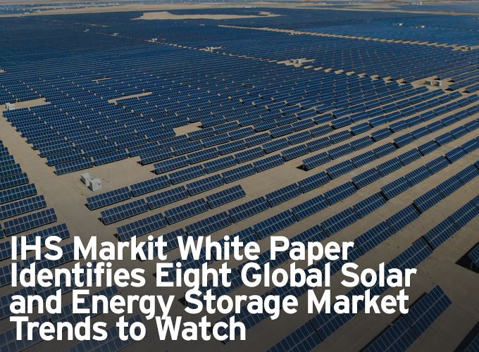 IHS Markit White Paper Identifies Eight Global Solar and Energy Storage Market Trends to Watch
