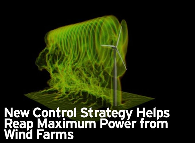 New Control Strategy Helps Reap Maximum Power from Wind Farms